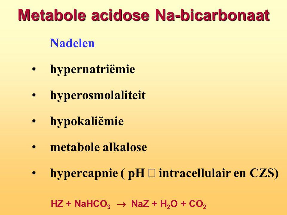 Metabole acidose Na-bicarbonaat Nadelen hypernatriëmie hyperosmolaliteit hypokaliëmie metabole alkalose hypercapnie ( pH  intracellulair en CZS) HZ +