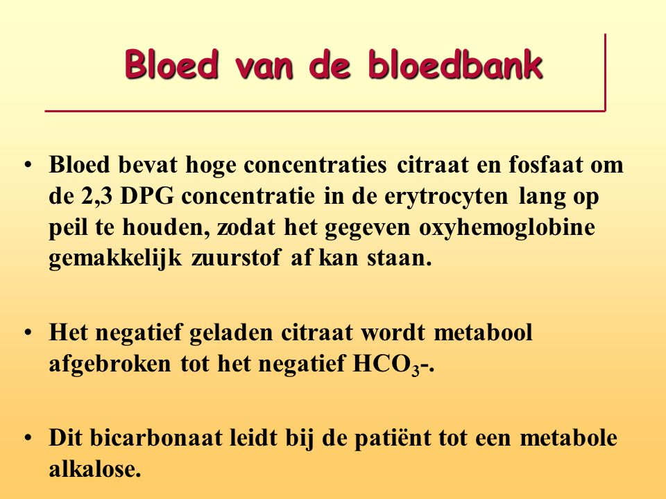 Bloed van de bloedbank Bloed bevat hoge concentraties citraat en fosfaat om de 2,3 DPG concentratie in de erytrocyten lang op peil te houden, zodat he