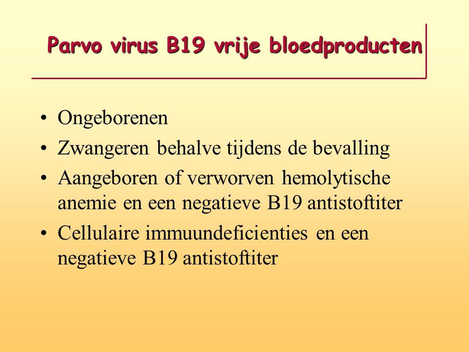 Parvo virus B19 vrije bloedproducten Ongeborenen Zwangeren behalve tijdens de bevalling Aangeboren of verworven hemolytische anemie en een negatieve B19 antistoftiter Cellulaire immuundeficienties en een negatieve B19 antistoftiter