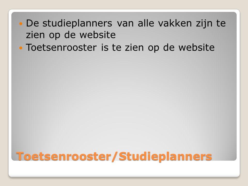 Toetsenrooster/Studieplanners De studieplanners van alle vakken zijn te zien op de website Toetsenrooster is te zien op de website