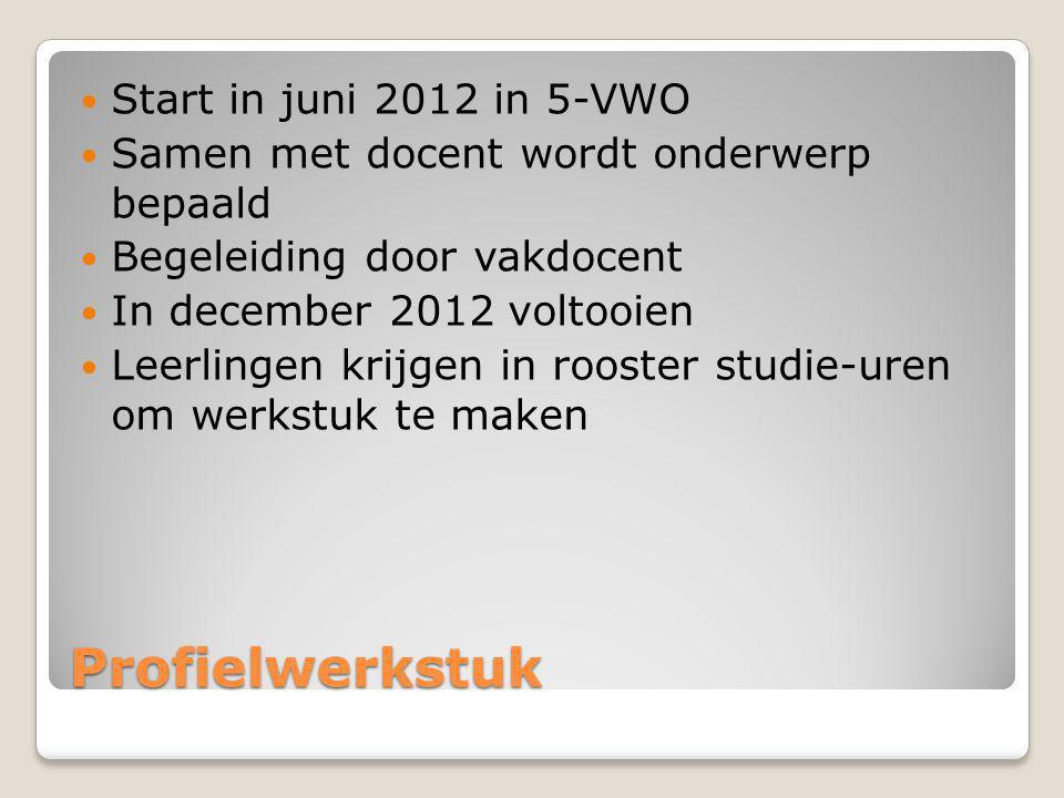 Profielwerkstuk Start in juni 2012 in 5-VWO Samen met docent wordt onderwerp bepaald Begeleiding door vakdocent In december 2012 voltooien Leerlingen krijgen in rooster studie-uren om werkstuk te maken
