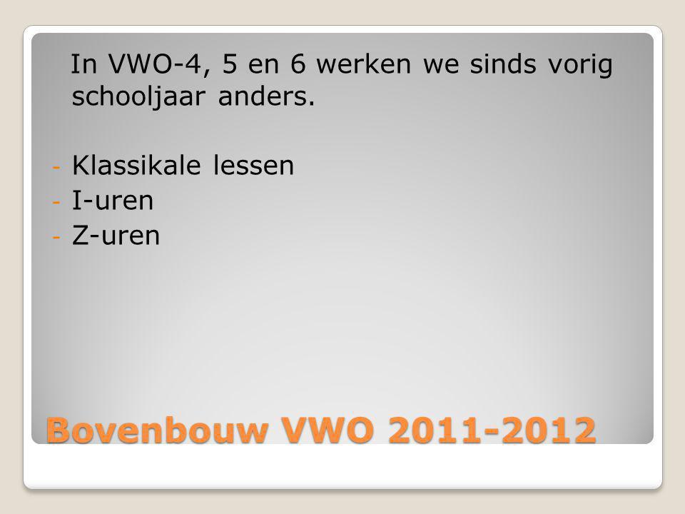 Bovenbouw VWO 2011-2012 In VWO-4, 5 en 6 werken we sinds vorig schooljaar anders.