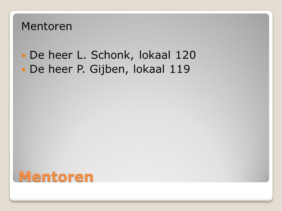 Mentoren Mentoren De heer L. Schonk, lokaal 120 De heer P. Gijben, lokaal 119