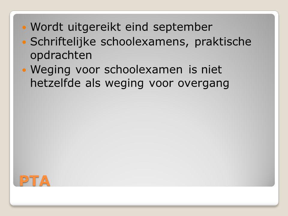 PTA Wordt uitgereikt eind september Schriftelijke schoolexamens, praktische opdrachten Weging voor schoolexamen is niet hetzelfde als weging voor overgang