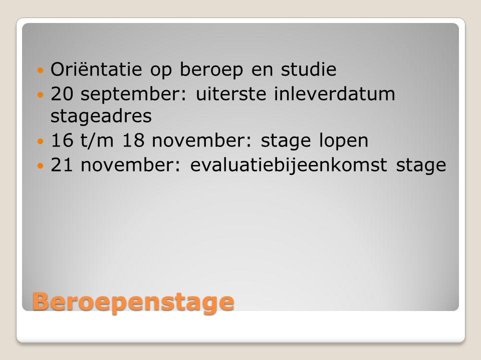 Beroepenstage Oriëntatie op beroep en studie 20 september: uiterste inleverdatum stageadres 16 t/m 18 november: stage lopen 21 november: evaluatiebije
