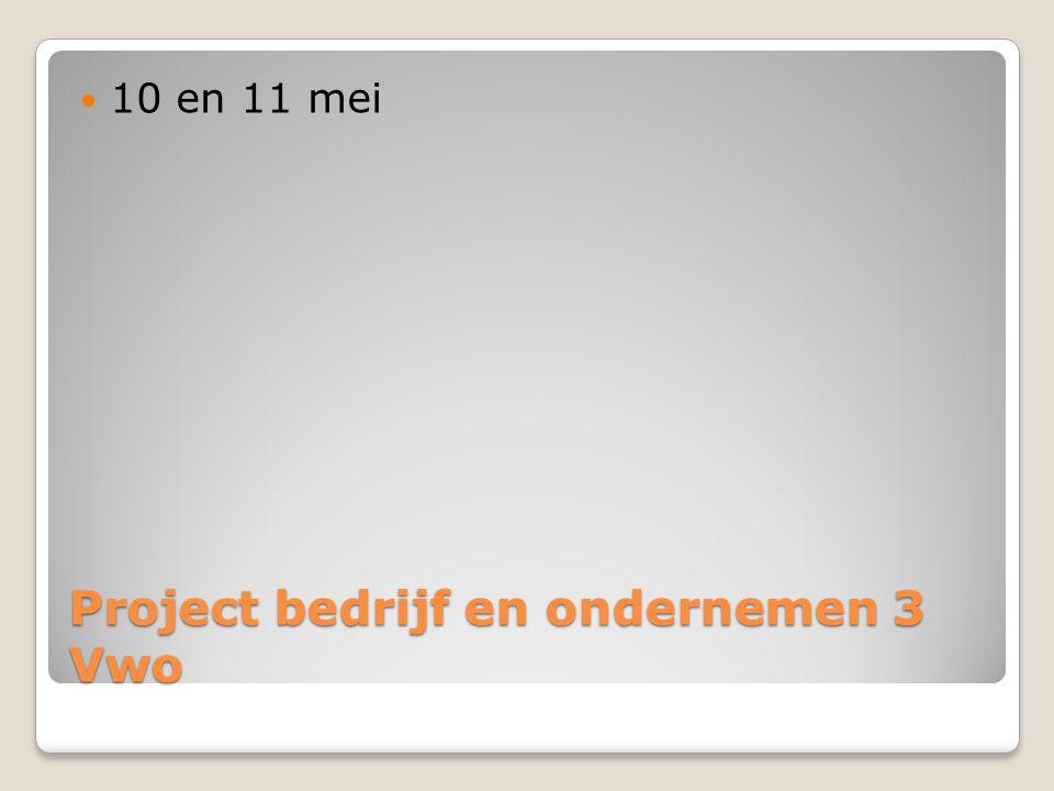 Project bedrijf en ondernemen 3 Vwo 10 en 11 mei
