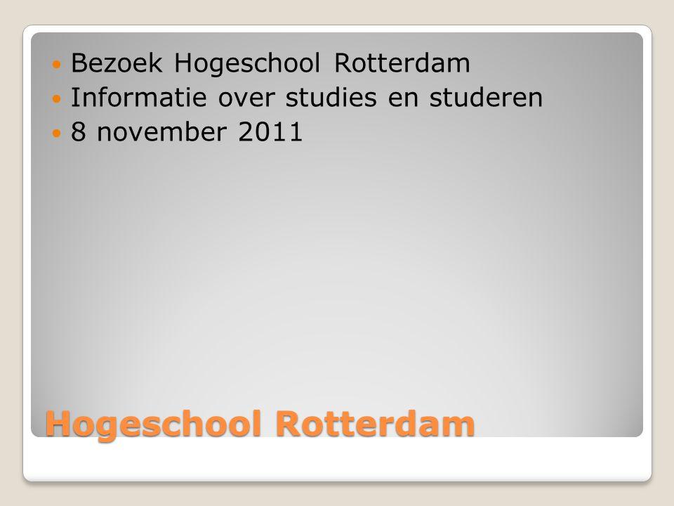 Hogeschool Rotterdam Bezoek Hogeschool Rotterdam Informatie over studies en studeren 8 november 2011
