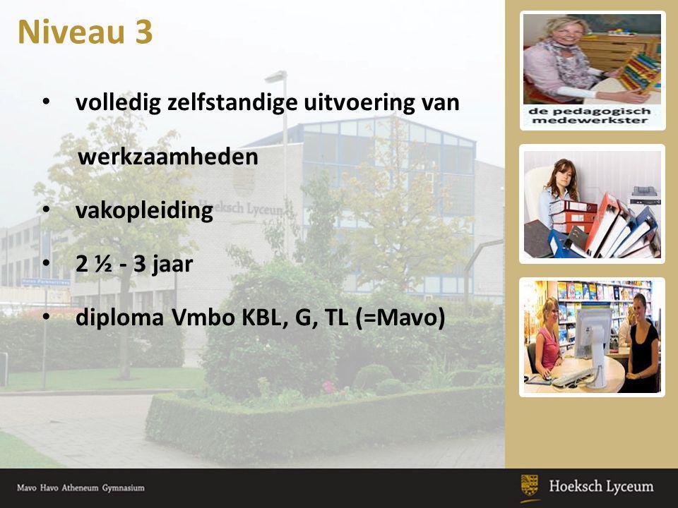 volledig zelfstandige uitvoering van werkzaamheden vakopleiding 2 ½ - 3 jaar diploma Vmbo KBL, G, TL (=Mavo) Niveau 3