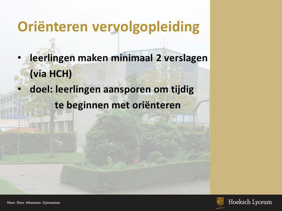 Oriënteren vervolgopleiding leerlingen maken minimaal 2 verslagen (via HCH) doel: leerlingen aansporen om tijdig te beginnen met oriënteren