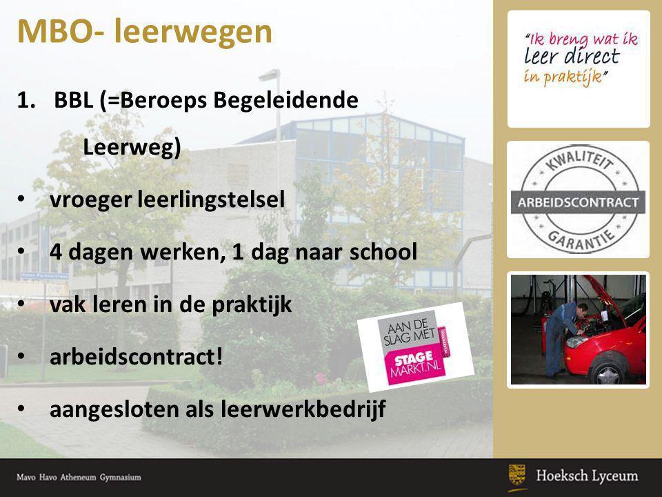 1.BBL (=Beroeps Begeleidende Leerweg) vroeger leerlingstelsel 4 dagen werken, 1 dag naar school vak leren in de praktijk arbeidscontract.