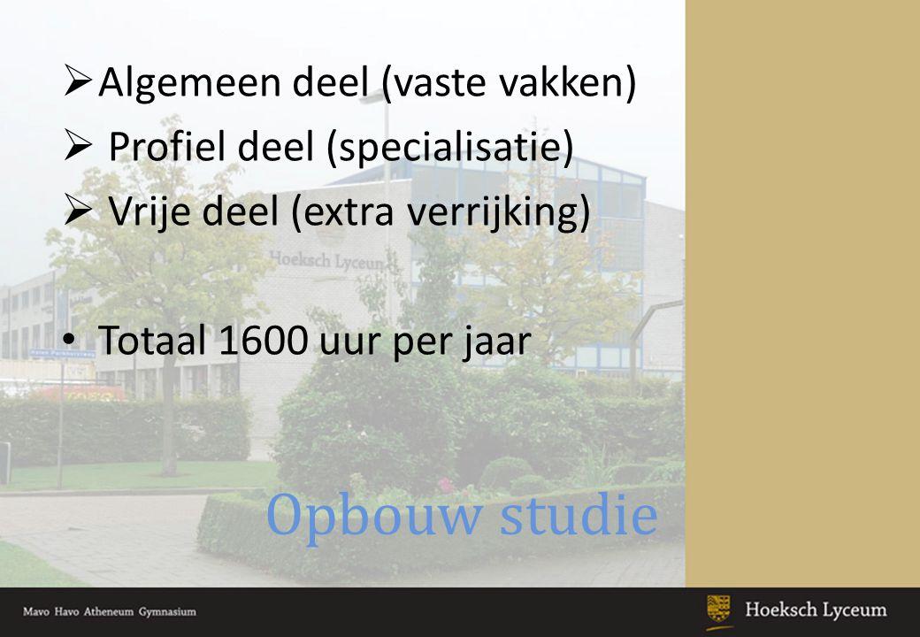 Opbouw studie  Algemeen deel (vaste vakken)  Profiel deel (specialisatie)  Vrije deel (extra verrijking) Totaal 1600 uur per jaar