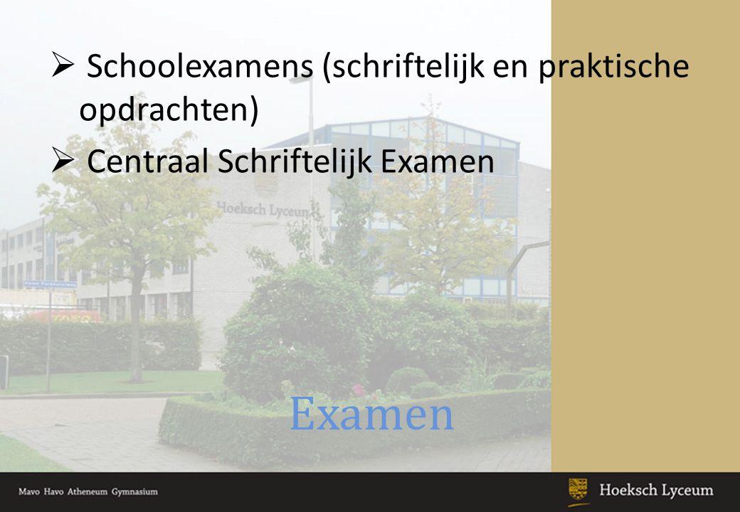 Examen  Schoolexamens (schriftelijk en praktische opdrachten)  Centraal Schriftelijk Examen