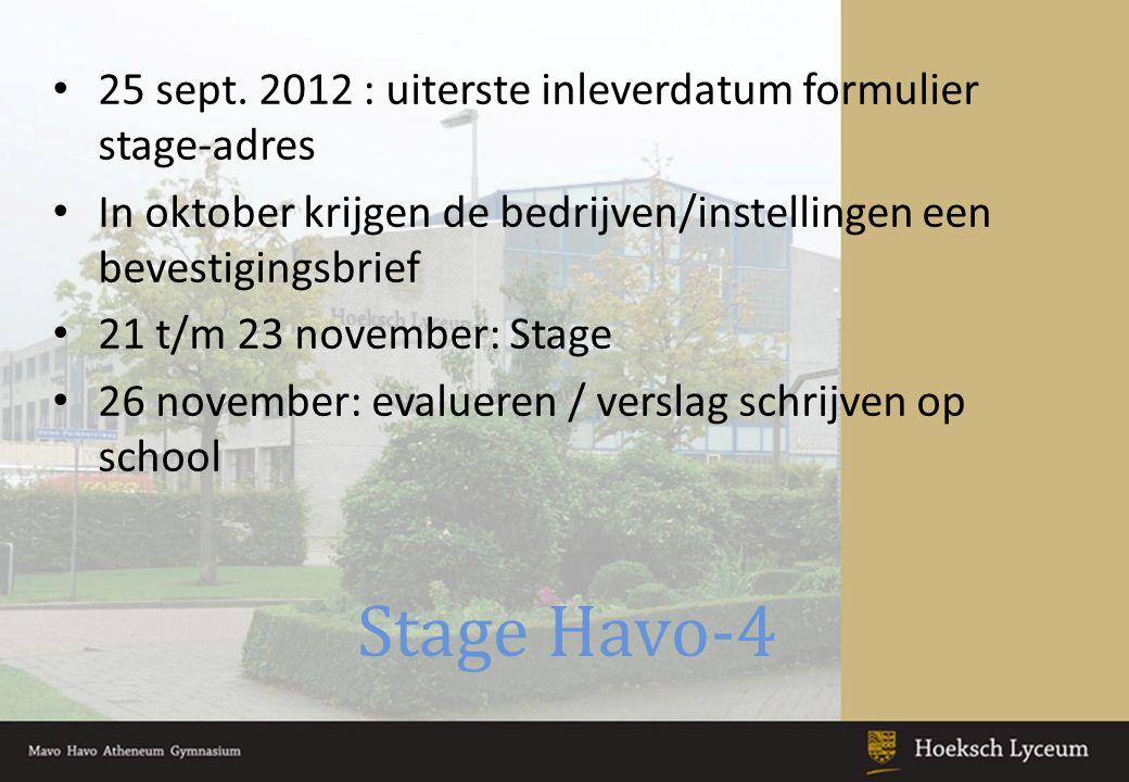 Stage Havo-4 25 sept. 2012 : uiterste inleverdatum formulier stage-adres In oktober krijgen de bedrijven/instellingen een bevestigingsbrief 21 t/m 23
