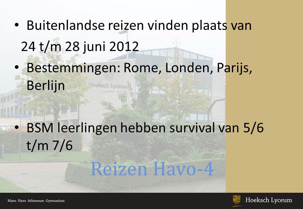 Reizen Havo-4 Buitenlandse reizen vinden plaats van 24 t/m 28 juni 2012 Bestemmingen: Rome, Londen, Parijs, Berlijn BSM leerlingen hebben survival van 5/6 t/m 7/6