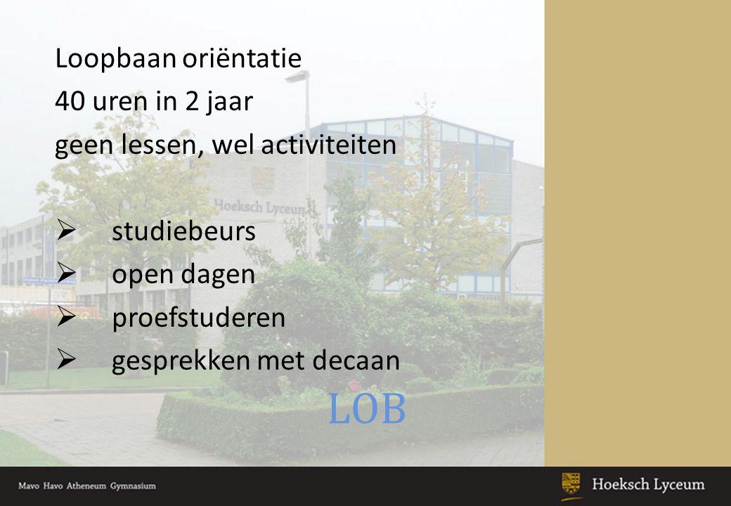 LOB Loopbaan oriëntatie 40 uren in 2 jaar geen lessen, wel activiteiten  studiebeurs  open dagen  proefstuderen  gesprekken met decaan