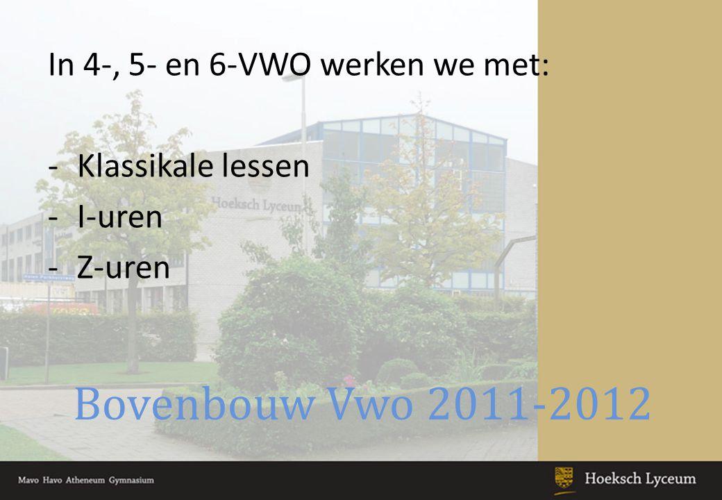 Bovenbouw Vwo 2011-2012 In 4-, 5- en 6-VWO werken we met: -Klassikale lessen -I-uren -Z-uren