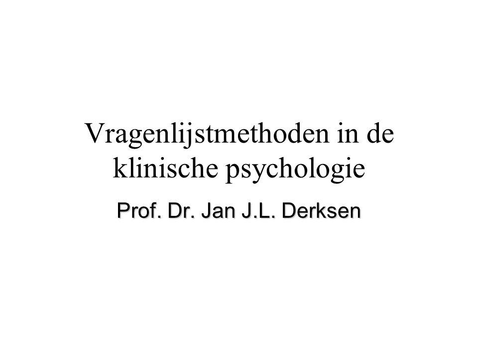 Vragenlijstmethoden in de klinische psychologie Prof. Dr. Jan J.L. Derksen