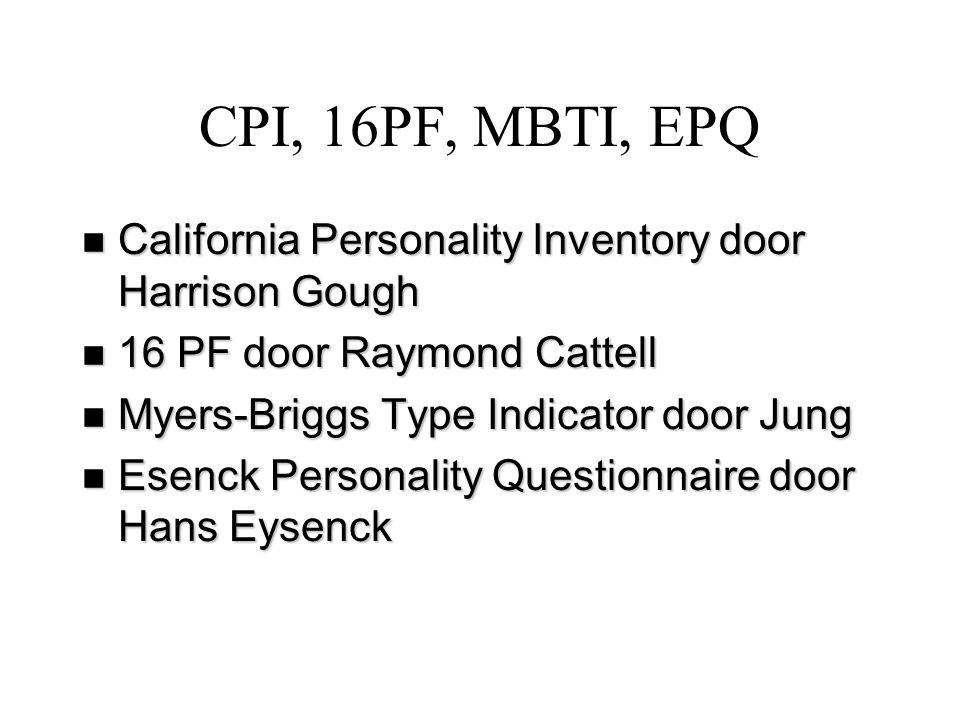 CPI, 16PF, MBTI, EPQ n California Personality Inventory door Harrison Gough n 16 PF door Raymond Cattell n Myers-Briggs Type Indicator door Jung n Ese