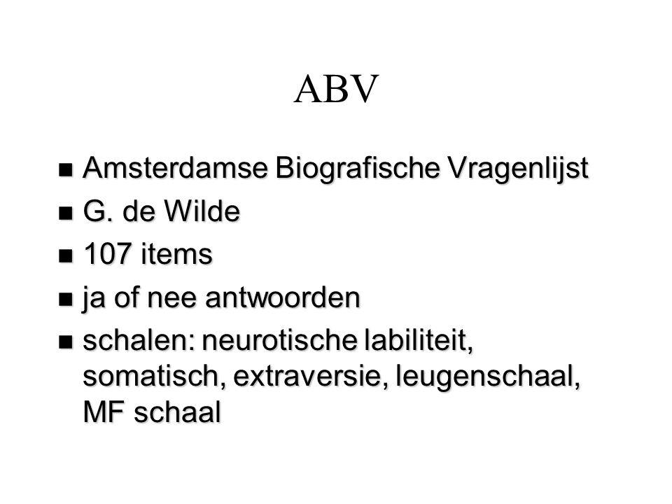ABV n Amsterdamse Biografische Vragenlijst n G. de Wilde n 107 items n ja of nee antwoorden n schalen: neurotische labiliteit, somatisch, extraversie,