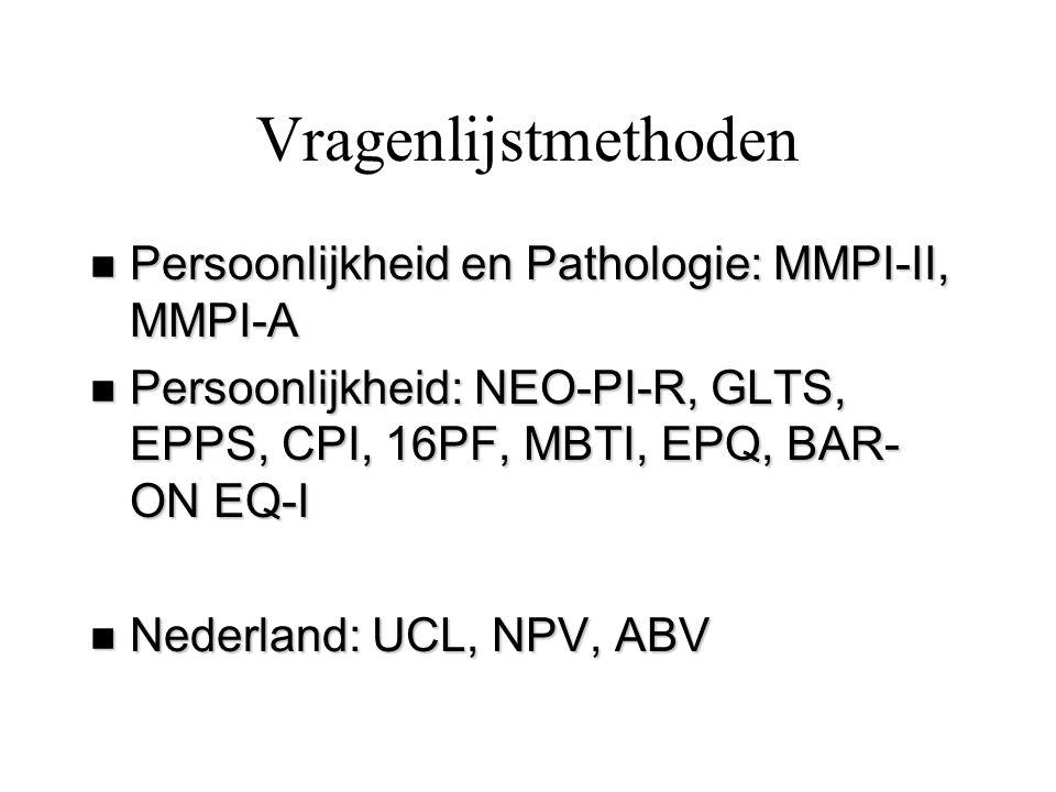 Vragenlijstmethoden n Persoonlijkheid en Pathologie: MMPI-II, MMPI-A n Persoonlijkheid: NEO-PI-R, GLTS, EPPS, CPI, 16PF, MBTI, EPQ, BAR- ON EQ-I n Ned