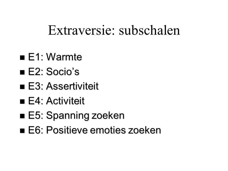 Extraversie: subschalen n E1: Warmte n E2: Socio's n E3: Assertiviteit n E4: Activiteit n E5: Spanning zoeken n E6: Positieve emoties zoeken