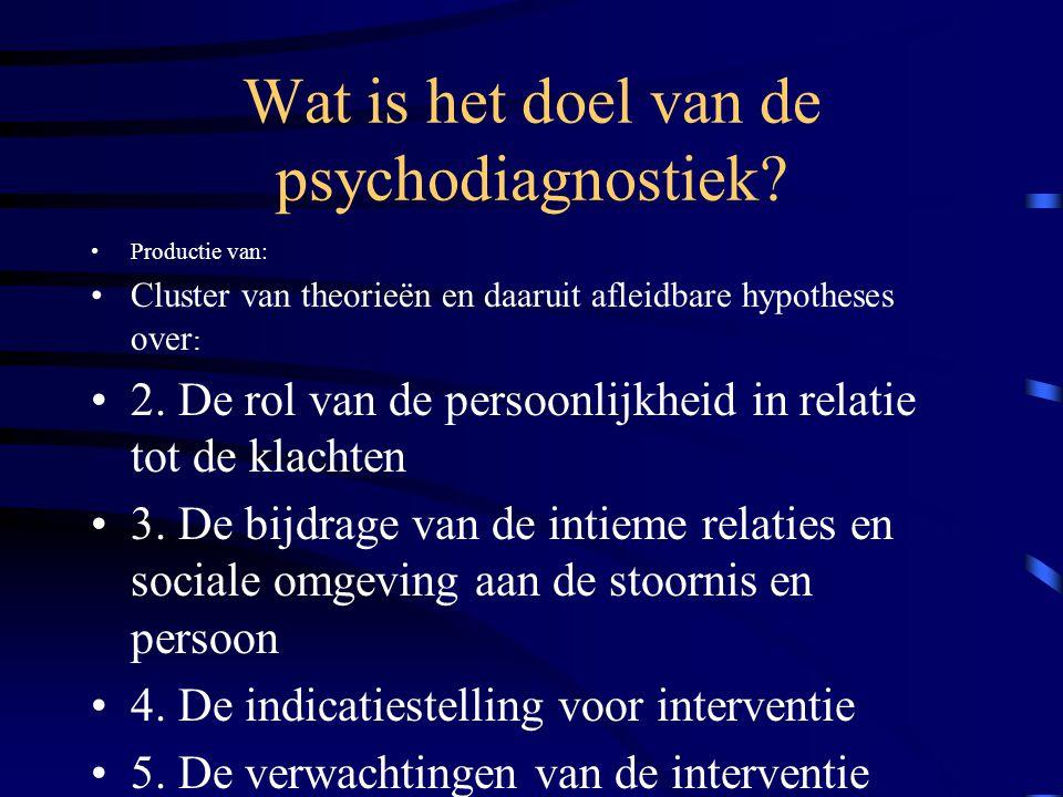 Wat is het doel van de psychodiagnostiek? Productie van: Cluster van theorieën en daaruit afleidbare hypotheses over : 2. De rol van de persoonlijkhei