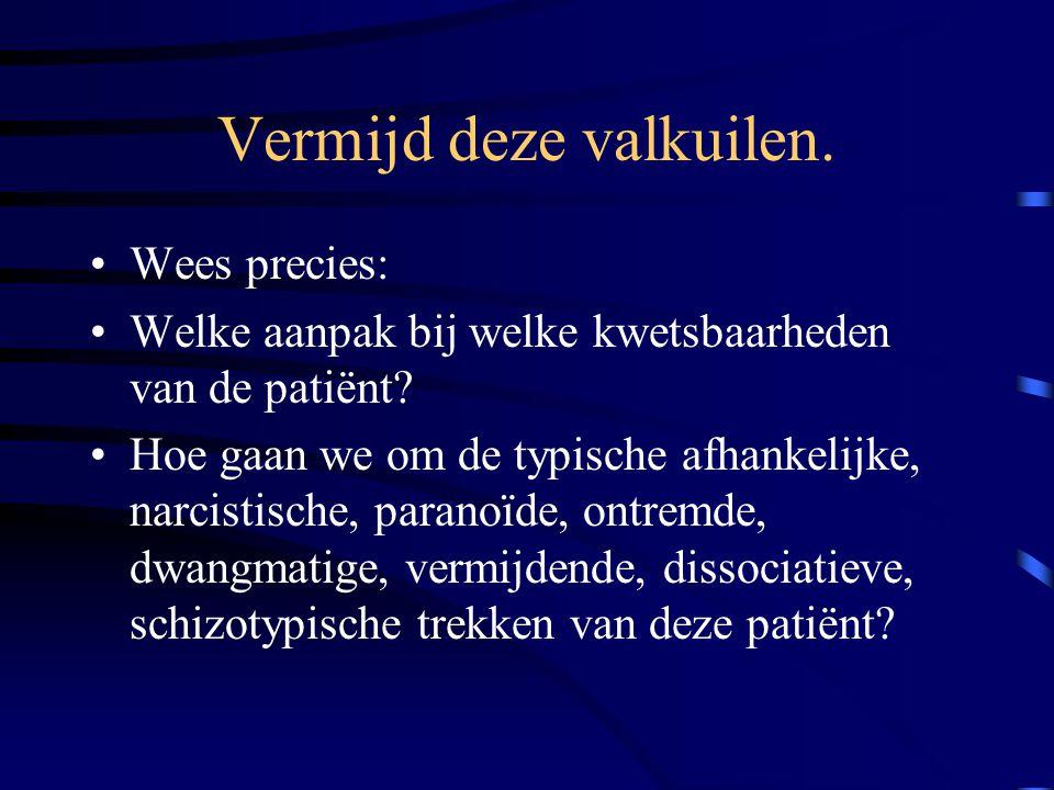Vermijd deze valkuilen. Wees precies: Welke aanpak bij welke kwetsbaarheden van de patiënt? Hoe gaan we om de typische afhankelijke, narcistische, par