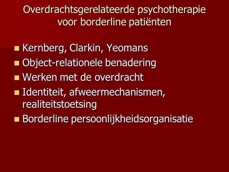 Overdrachtsgerelateerde psychotherapie voor borderline patiënten Kernberg, Clarkin, Yeomans Kernberg, Clarkin, Yeomans Object-relationele benadering O