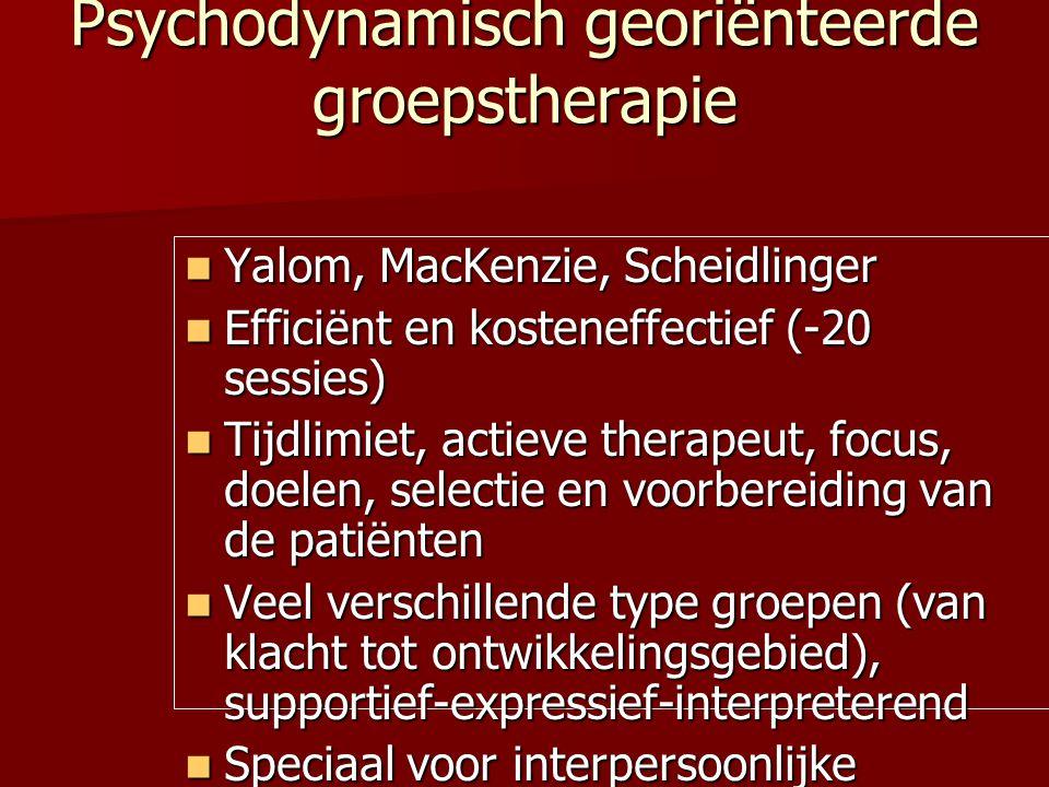 Psychodynamisch georiënteerde groepstherapie Yalom, MacKenzie, Scheidlinger Yalom, MacKenzie, Scheidlinger Efficiënt en kosteneffectief (-20 sessies)