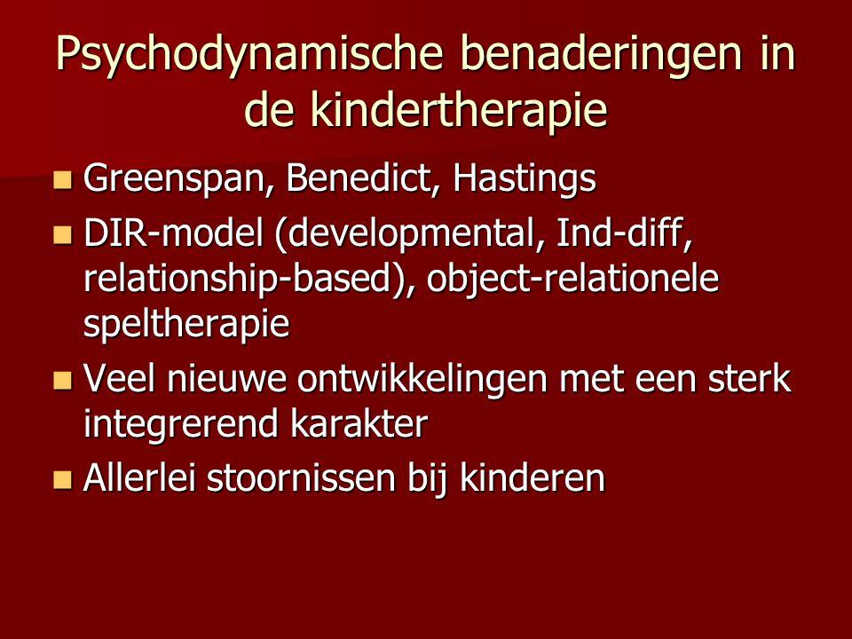 Psychodynamische benaderingen in de kindertherapie Greenspan, Benedict, Hastings Greenspan, Benedict, Hastings DIR-model (developmental, Ind-diff, rel