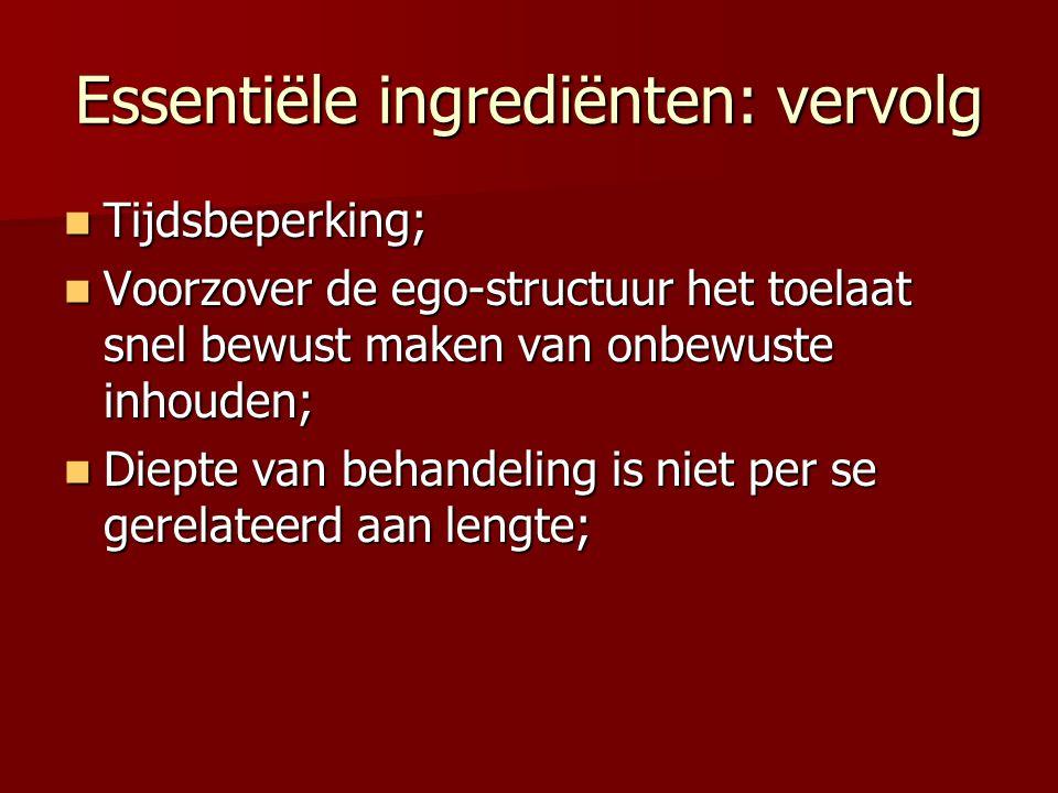 Essentiële ingrediënten: vervolg Tijdsbeperking; Tijdsbeperking; Voorzover de ego-structuur het toelaat snel bewust maken van onbewuste inhouden; Voor