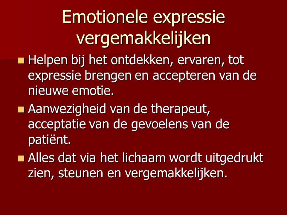Emotionele expressie vergemakkelijken Helpen bij het ontdekken, ervaren, tot expressie brengen en accepteren van de nieuwe emotie. Helpen bij het ontd