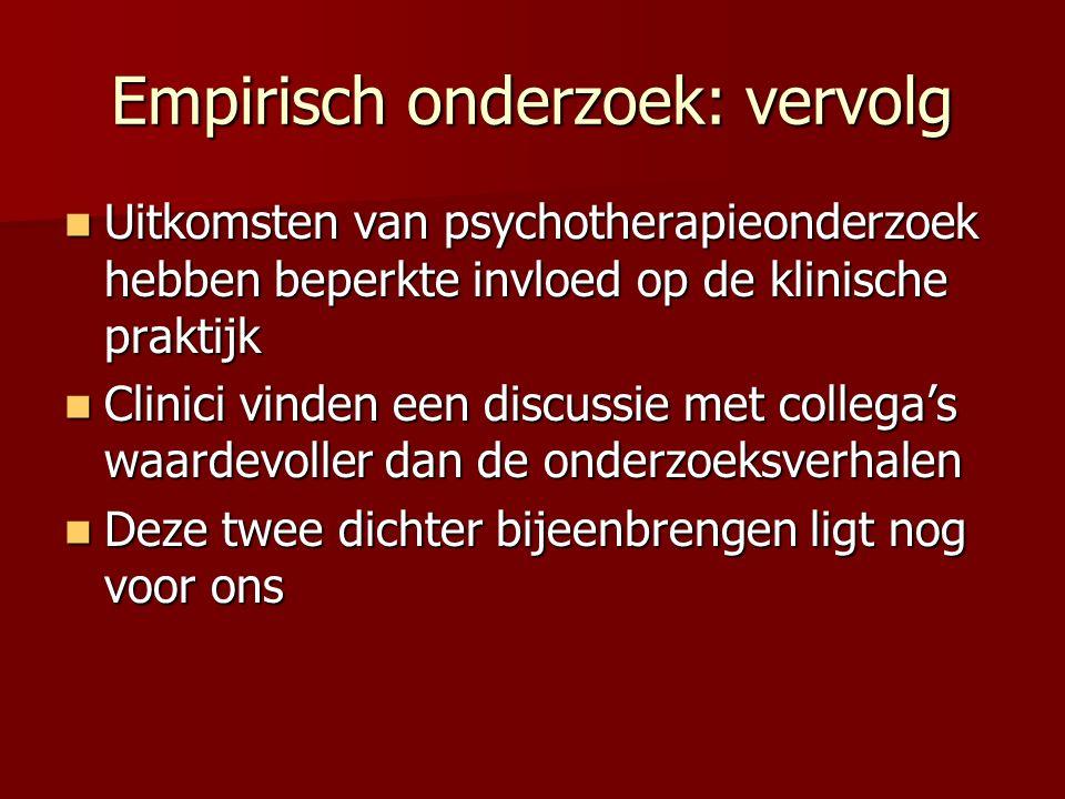 Empirisch onderzoek: vervolg Uitkomsten van psychotherapieonderzoek hebben beperkte invloed op de klinische praktijk Uitkomsten van psychotherapieonde
