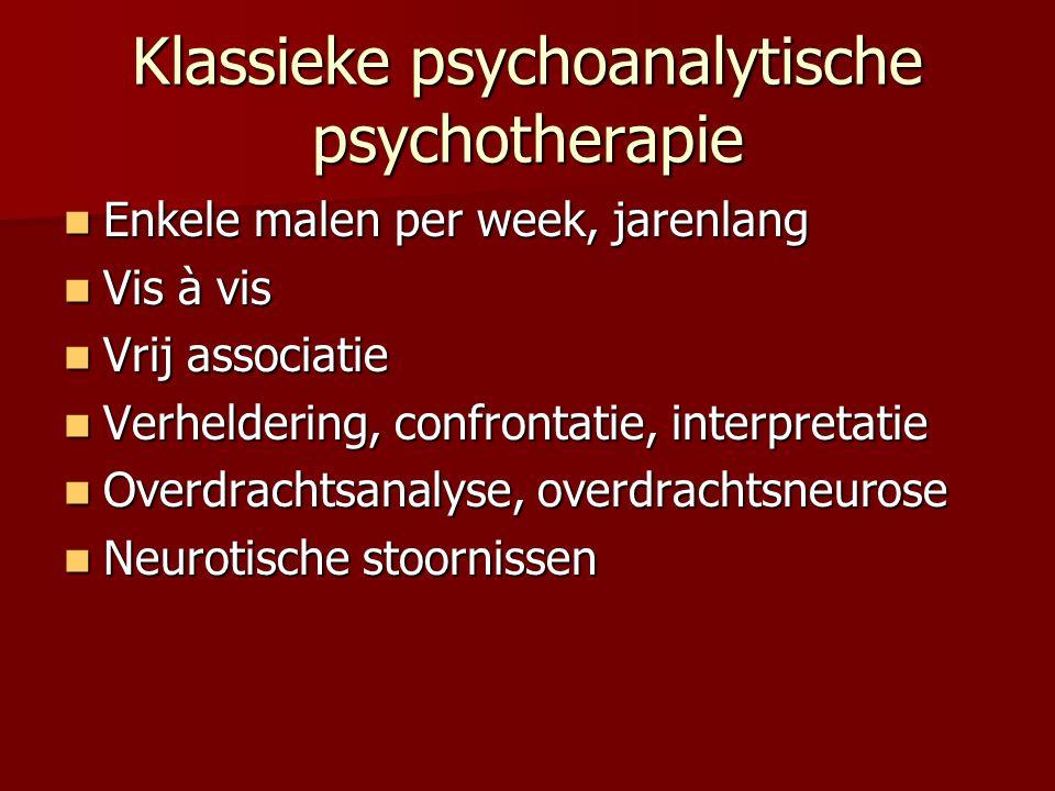 Klassieke psychoanalytische psychotherapie Enkele malen per week, jarenlang Enkele malen per week, jarenlang Vis à vis Vis à vis Vrij associatie Vrij