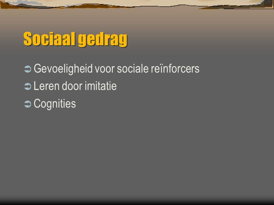 Sociaal gedrag  Gevoeligheid voor sociale reïnforcers  Leren door imitatie  Cognities