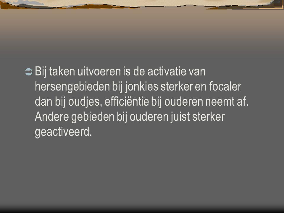  Bij taken uitvoeren is de activatie van hersengebieden bij jonkies sterker en focaler dan bij oudjes, efficiëntie bij ouderen neemt af.