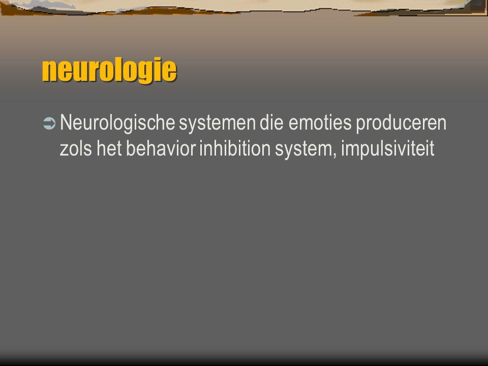 neurologie  Neurologische systemen die emoties produceren zols het behavior inhibition system, impulsiviteit