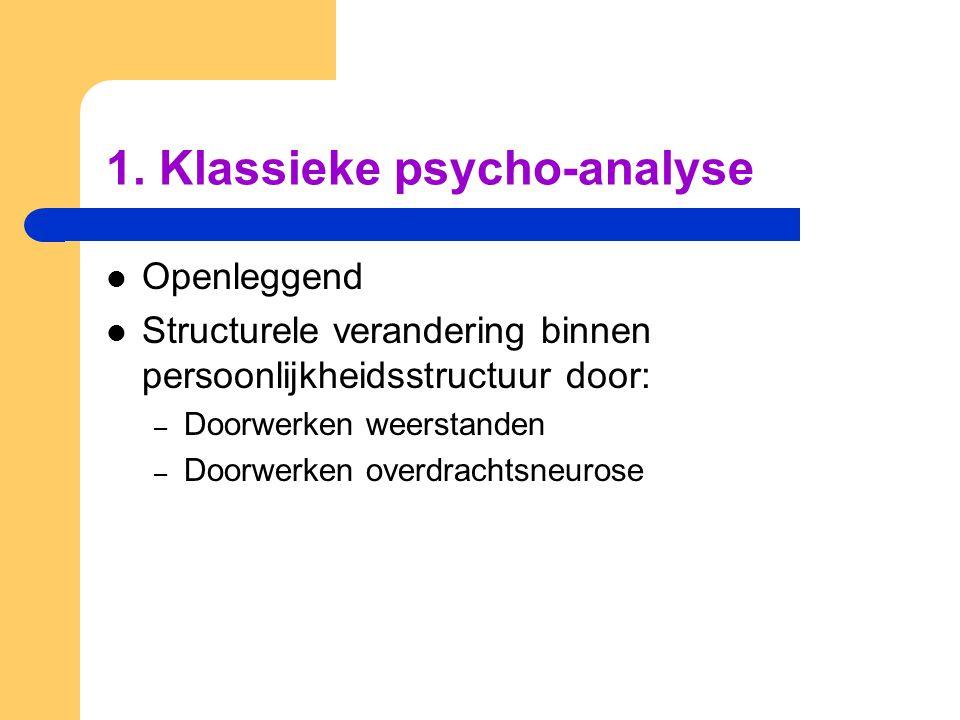 1. Klassieke psycho-analyse Openleggend Structurele verandering binnen persoonlijkheidsstructuur door: – Doorwerken weerstanden – Doorwerken overdrach