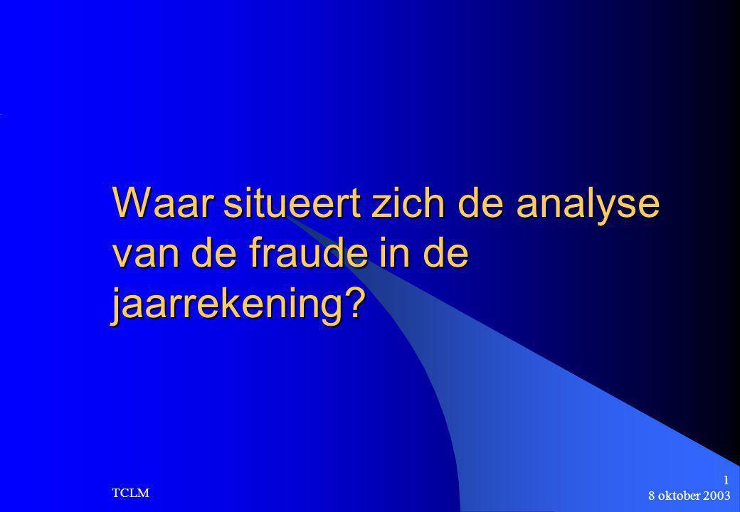 8 oktober 2003 TCLM 1 Waar situeert zich de analyse van de fraude in de jaarrekening?