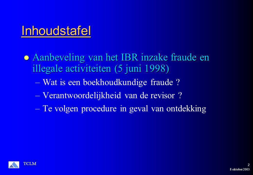 8 oktober 2003 TCLM 2 Inhoudstafel Aanbeveling van het IBR inzake fraude en illegale activiteiten (5 juni 1998) Aanbeveling van het IBR inzake fraude en illegale activiteiten (5 juni 1998) –Wat is een boekhoudkundige fraude .