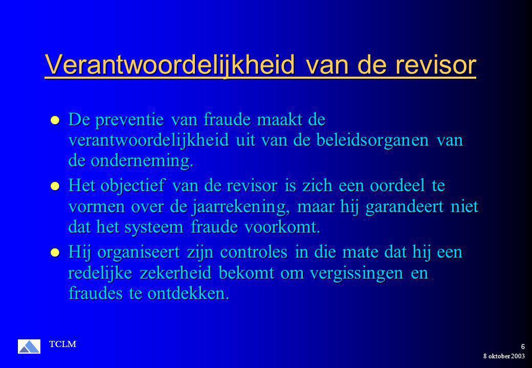 8 oktober 2003 TCLM 6 Verantwoordelijkheid van de revisor De preventie van fraude maakt de verantwoordelijkheid uit van de beleidsorganen van de onderneming.