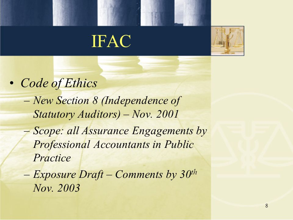 8 Code of Ethics –New Section 8 (Independence of Statutory Auditors) – Nov. 2001 –Scope: all Assurance Engagements by Professional Accountants in Publ