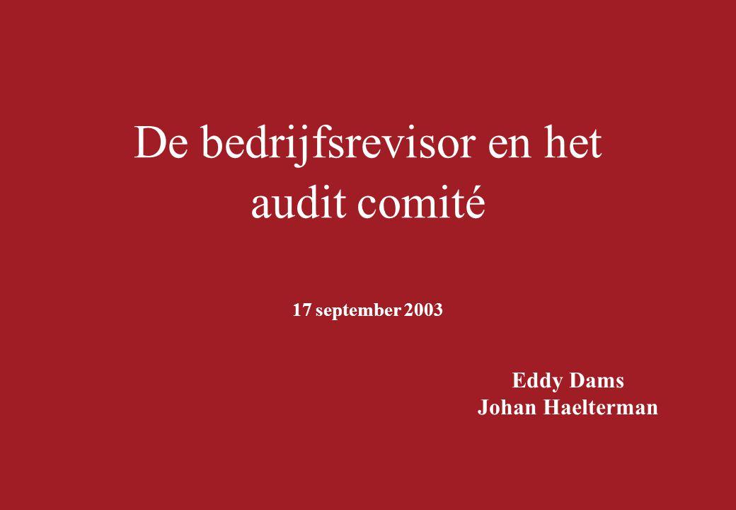 De bedrijfsrevisor en het audit comité 17 september 2003 Eddy Dams Johan Haelterman