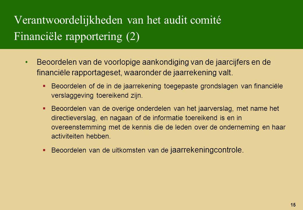 15 Verantwoordelijkheden van het audit comité Financiële rapportering (2) Beoordelen van de voorlopige aankondiging van de jaarcijfers en de financiël