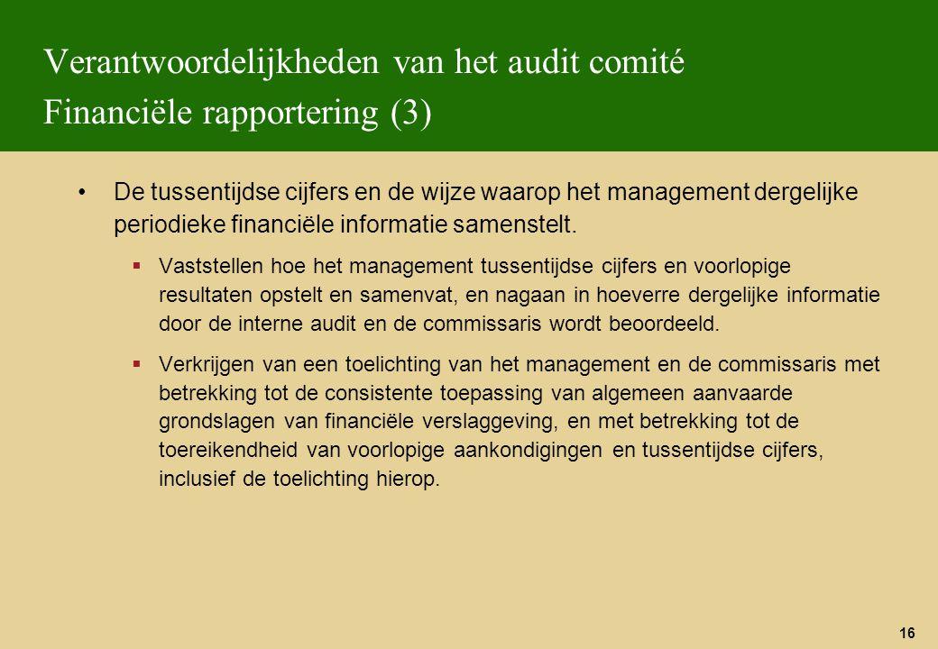 16 Verantwoordelijkheden van het audit comité Financiële rapportering (3) De tussentijdse cijfers en de wijze waarop het management dergelijke periodi