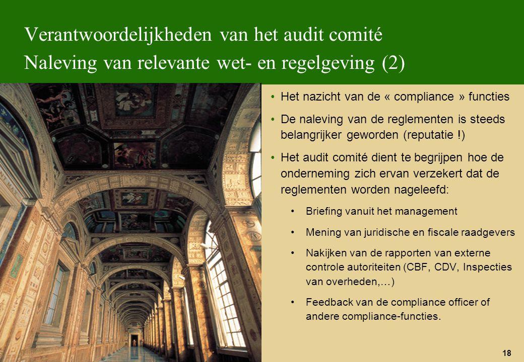 18 Verantwoordelijkheden van het audit comité Naleving van relevante wet- en regelgeving (2) Het nazicht van de « compliance » functies De naleving va