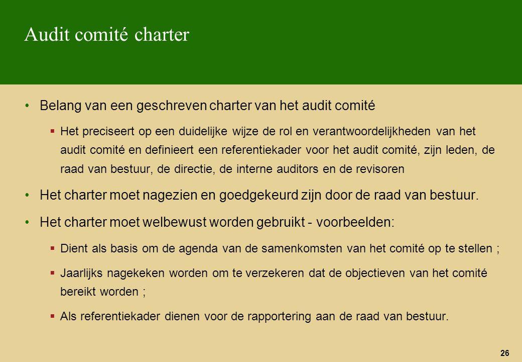 26 Audit comité charter Belang van een geschreven charter van het audit comité  Het preciseert op een duidelijke wijze de rol en verantwoordelijkhede
