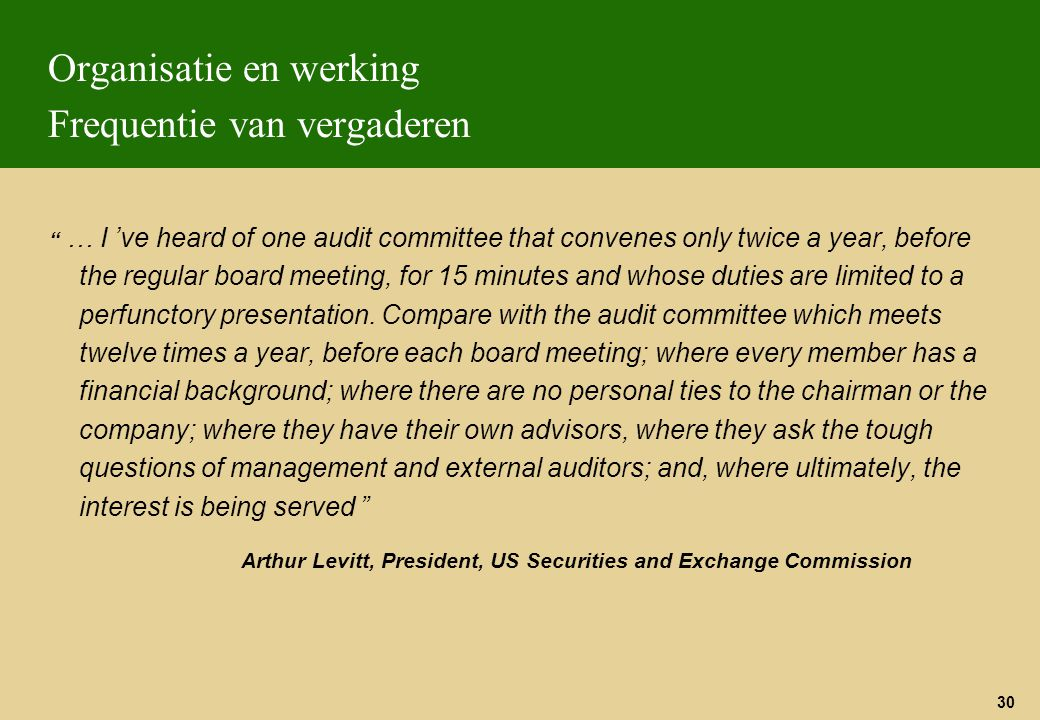 "30 Organisatie en werking Frequentie van vergaderen "" … I 've heard of one audit committee that convenes only twice a year, before the regular board m"