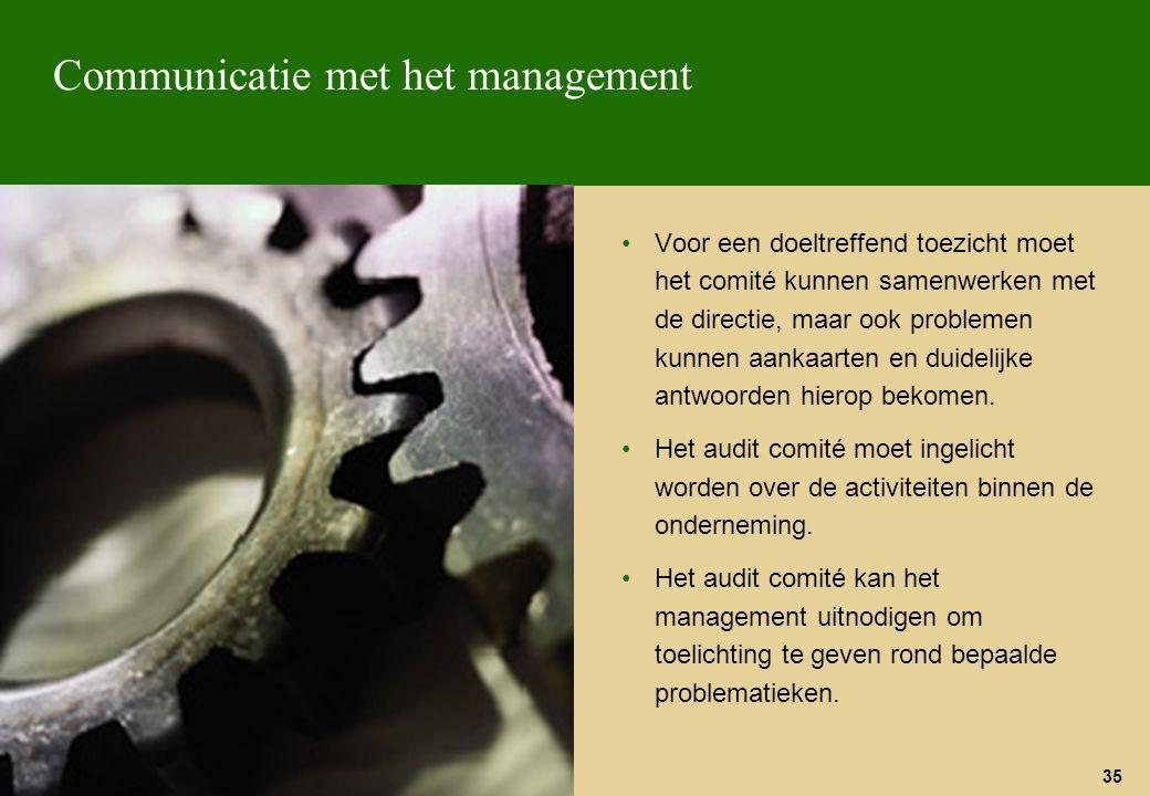 35 Communicatie met het management Voor een doeltreffend toezicht moet het comité kunnen samenwerken met de directie, maar ook problemen kunnen aankaa
