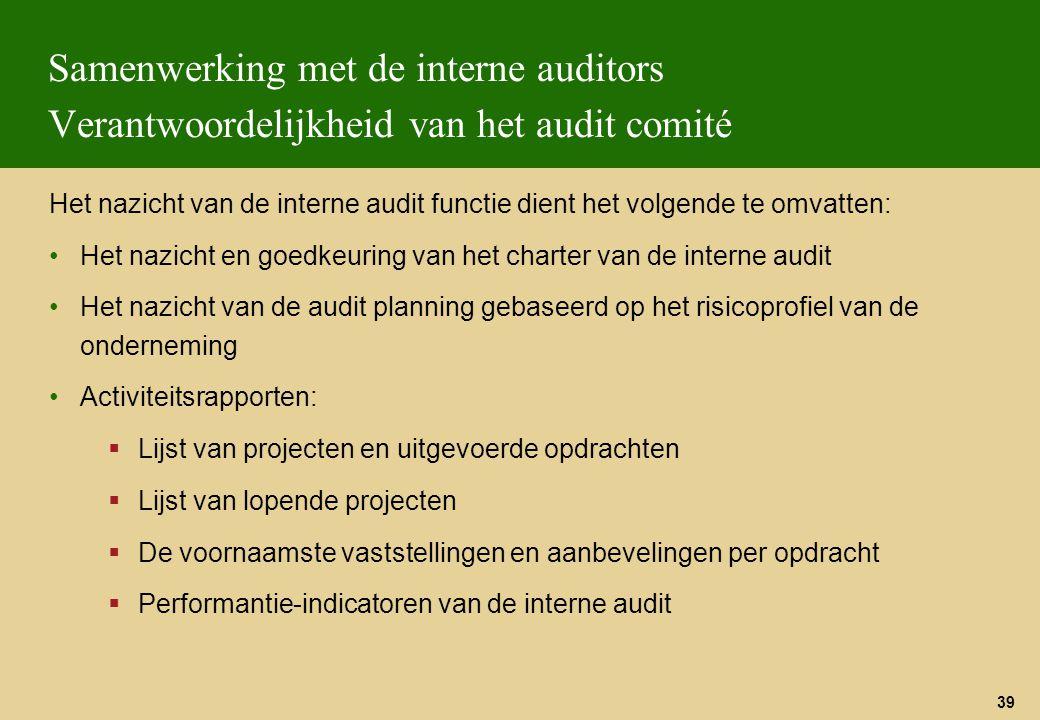 39 Samenwerking met de interne auditors Verantwoordelijkheid van het audit comité Het nazicht van de interne audit functie dient het volgende te omvat
